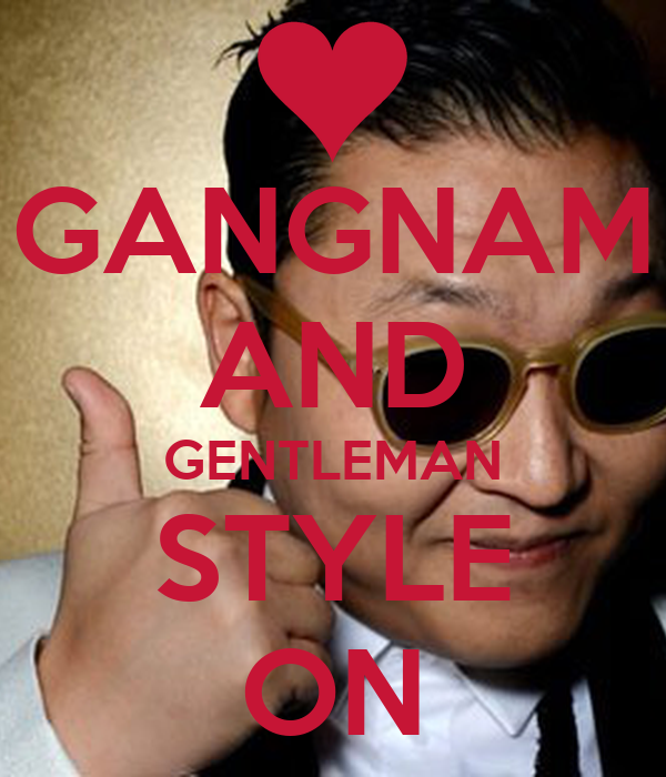 GANGNAM AND GENTLEMAN STYLE ON