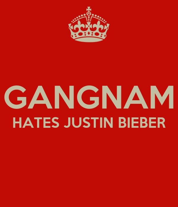 GANGNAM HATES JUSTIN BIEBER