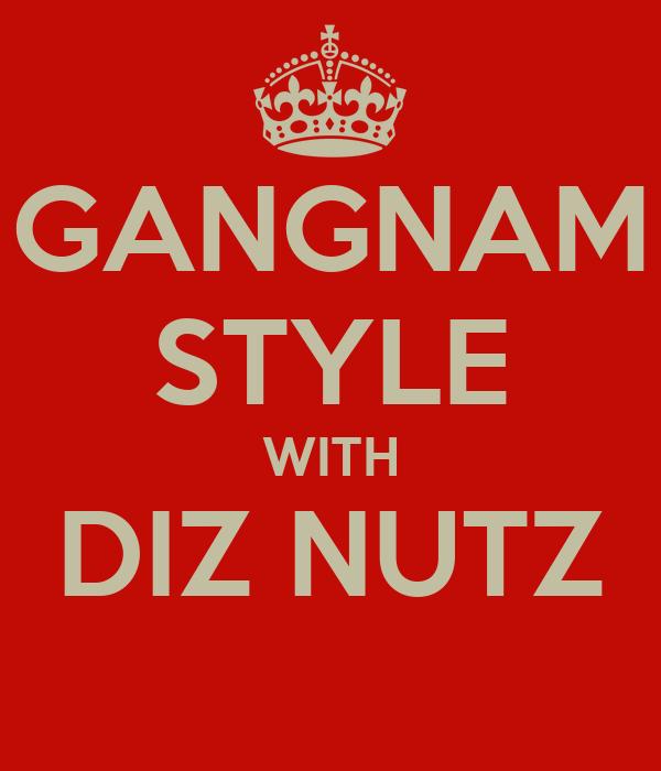 GANGNAM STYLE WITH DIZ NUTZ