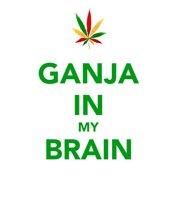 GANJA IN MY BRAIN