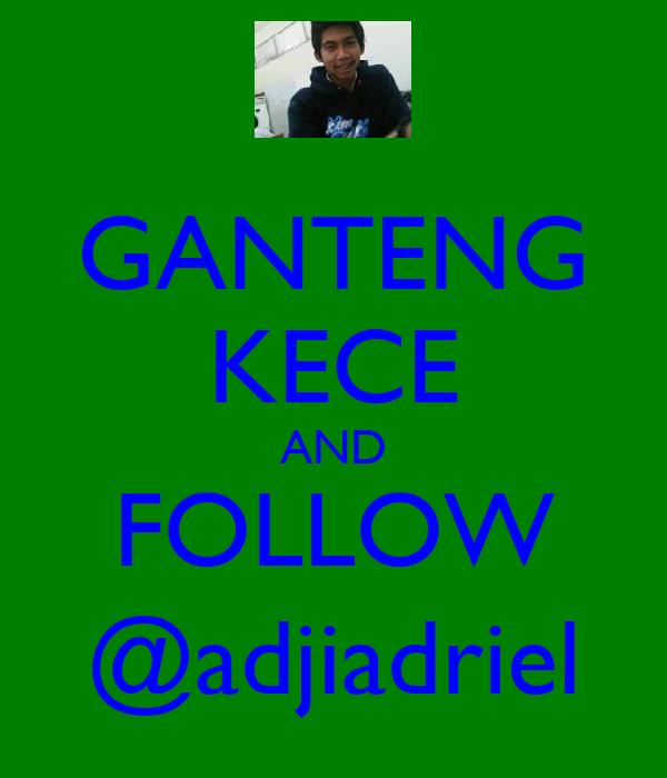 GANTENG KECE AND FOLLOW @adjiadriel