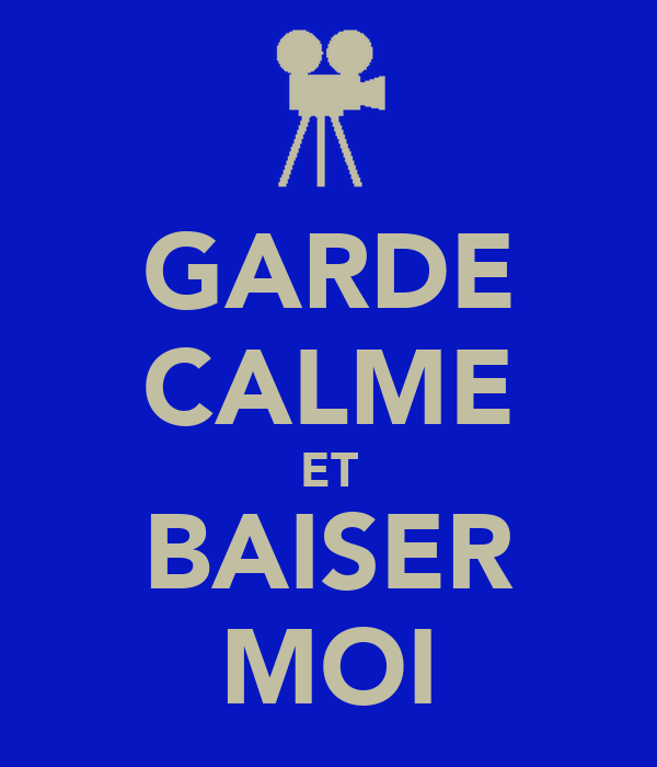 GARDE CALME ET BAISER MOI