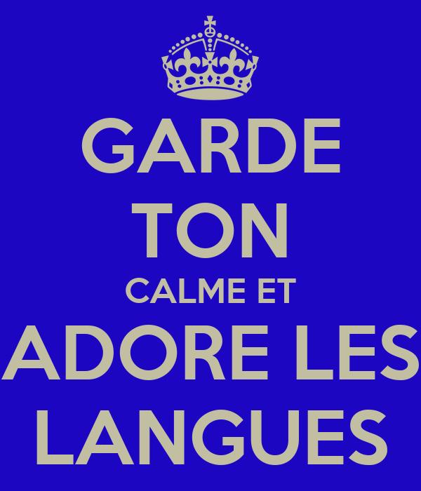 GARDE TON CALME ET ADORE LES LANGUES