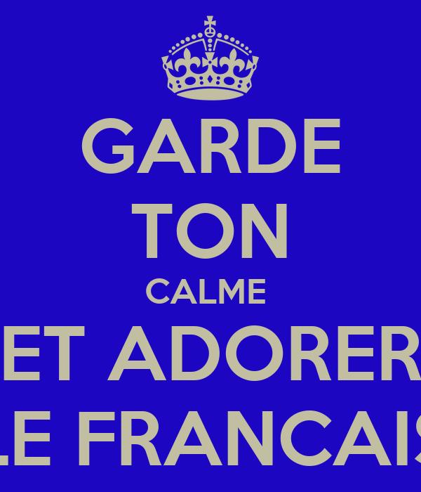 GARDE TON CALME  ET ADORER LE FRANCAIS