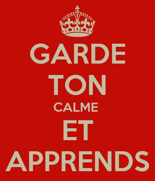 GARDE TON CALME  ET APPRENDS