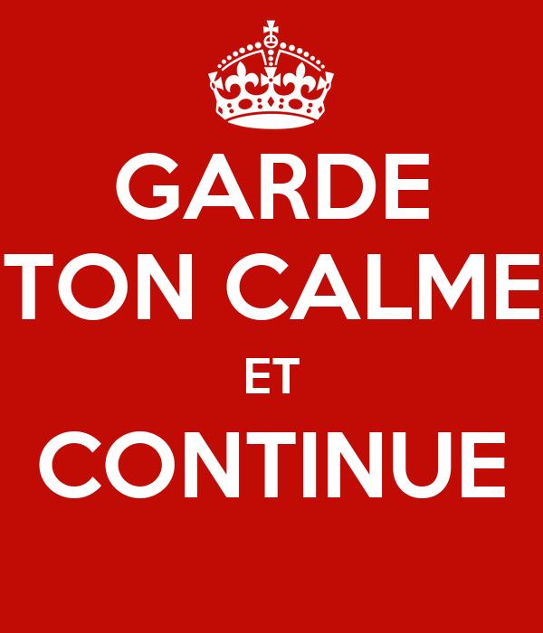 GARDE TON CALME ET CONTINUE