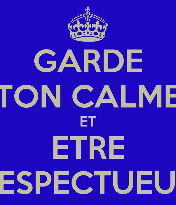 GARDE TON CALME ET ETRE RESPECTUEUX