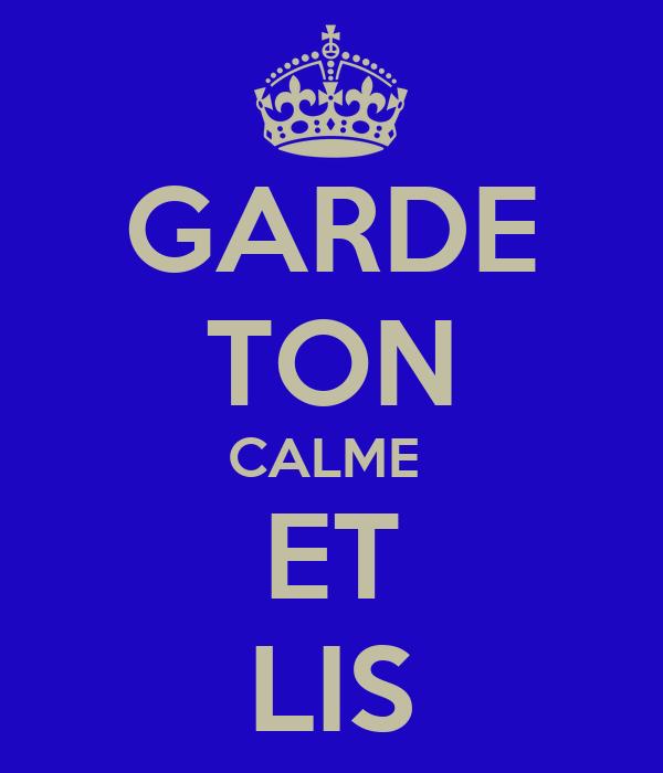 GARDE TON CALME  ET LIS