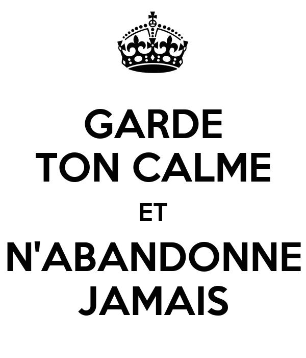 GARDE TON CALME ET N'ABANDONNE JAMAIS