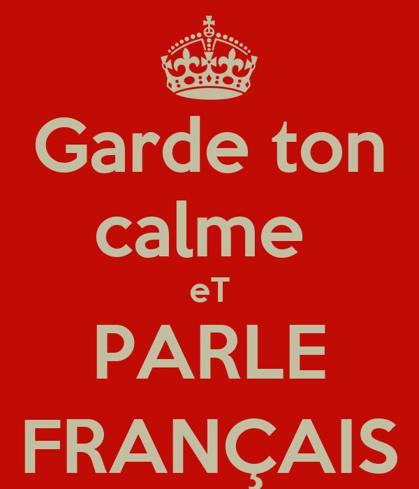 Garde ton calme  eT PARLE FRANÇAIS