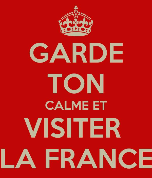 GARDE TON CALME ET VISITER  LA FRANCE