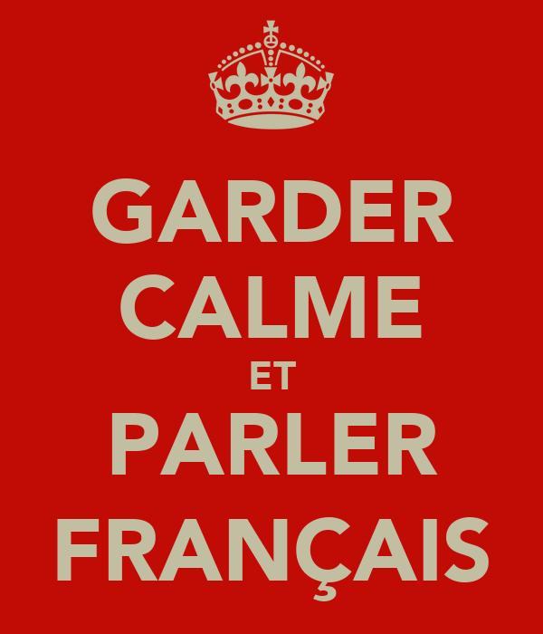 GARDER CALME ET PARLER FRANÇAIS