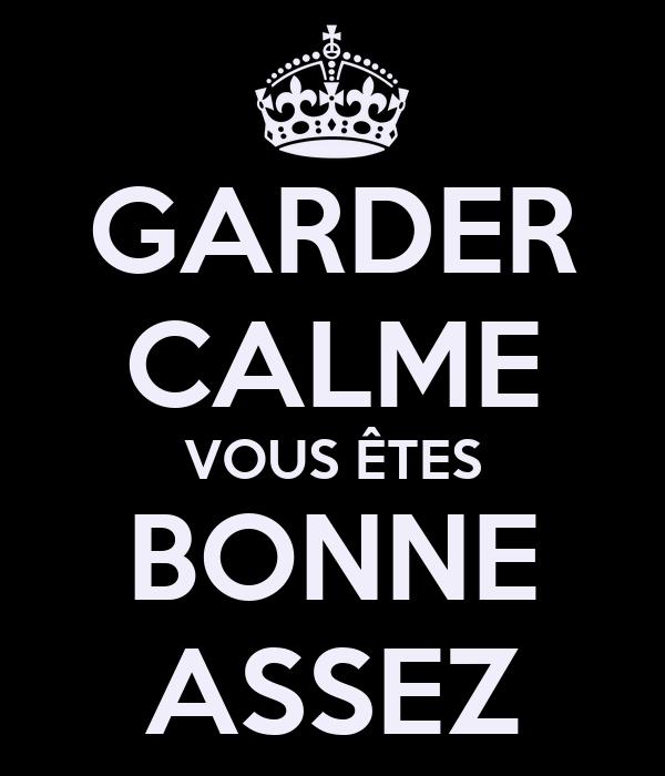 GARDER CALME VOUS ÊTES BONNE ASSEZ