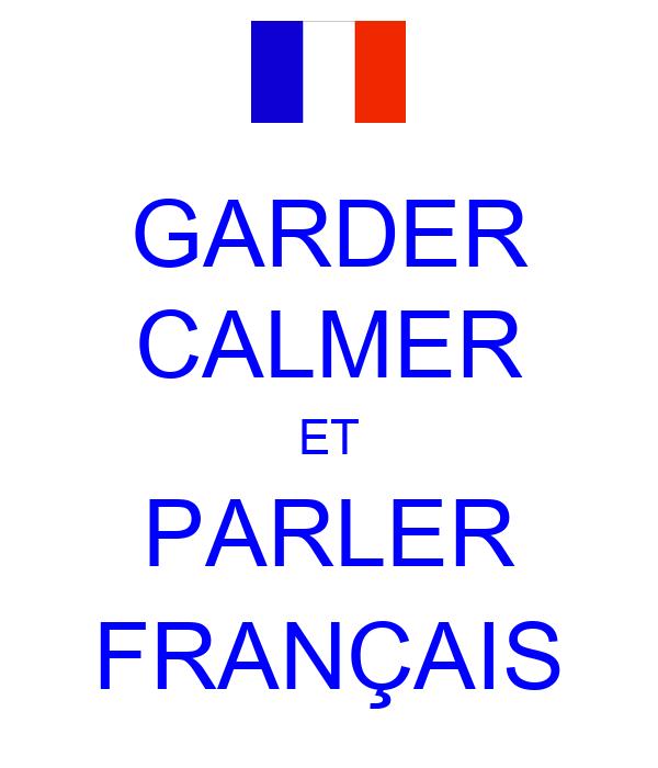 GARDER CALMER ET PARLER FRANÇAIS