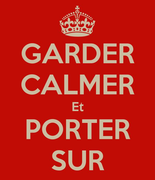 GARDER CALMER Et PORTER SUR