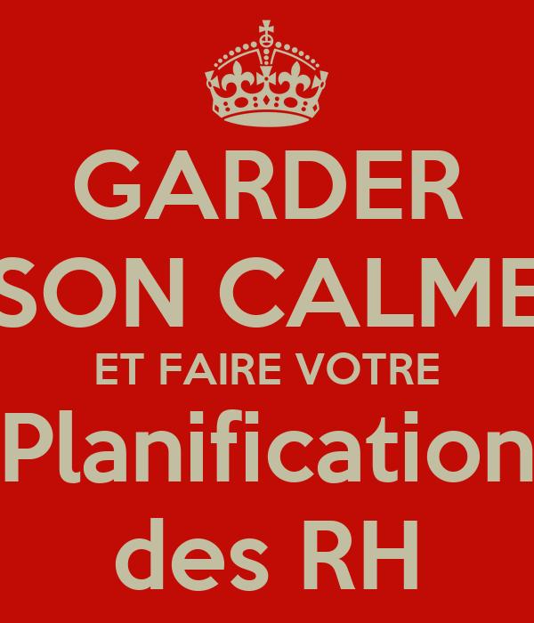 GARDER SON CALME ET FAIRE VOTRE Planification des RH