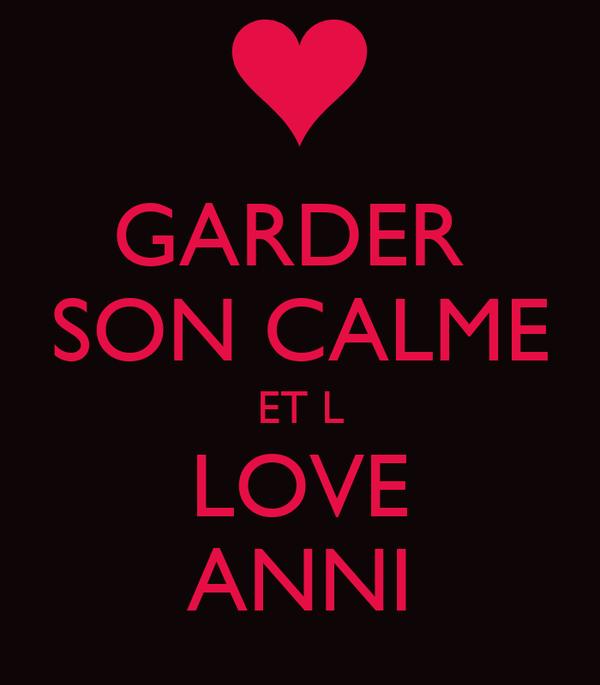 GARDER  SON CALME ET L LOVE ANNI