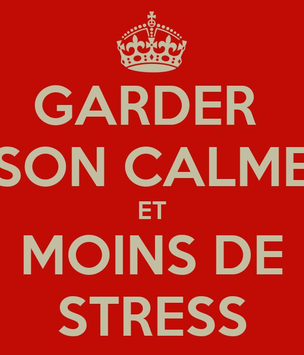 GARDER  SON CALME ET MOINS DE STRESS