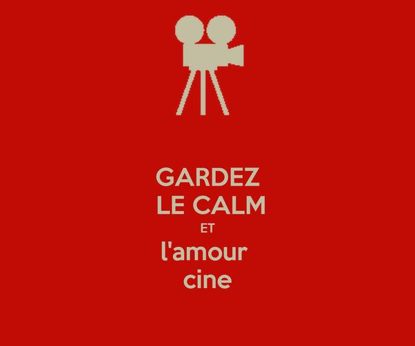 GARDEZ  LE CALM ET l'amour  cine