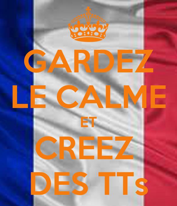 GARDEZ LE CALME ET CREEZ  DES TTs
