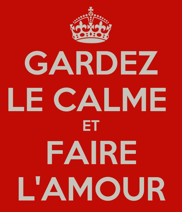 GARDEZ LE CALME  ET FAIRE L'AMOUR