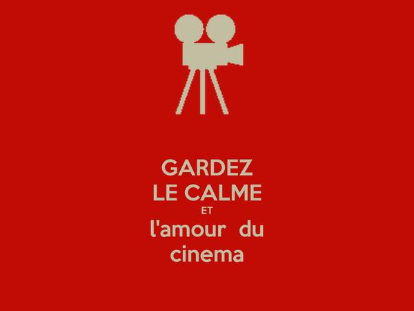 GARDEZ LE CALME ET l'amour  du cinema