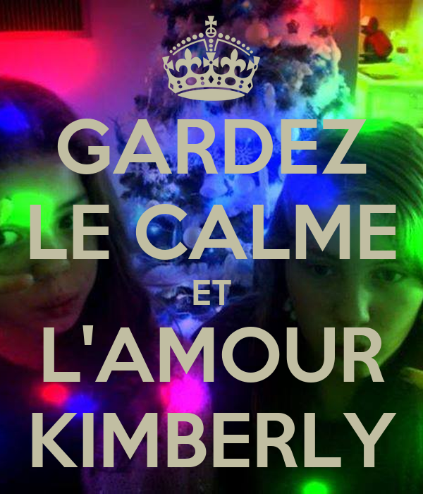 GARDEZ LE CALME ET L'AMOUR KIMBERLY