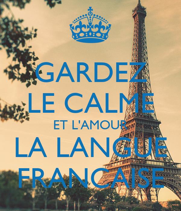 GARDEZ LE CALME ET L'AMOUR LA LANGUE FRANCAISE