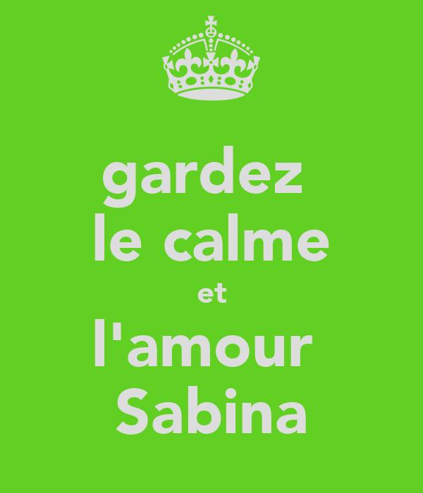gardez   le calme   et  l'amour  Sabina