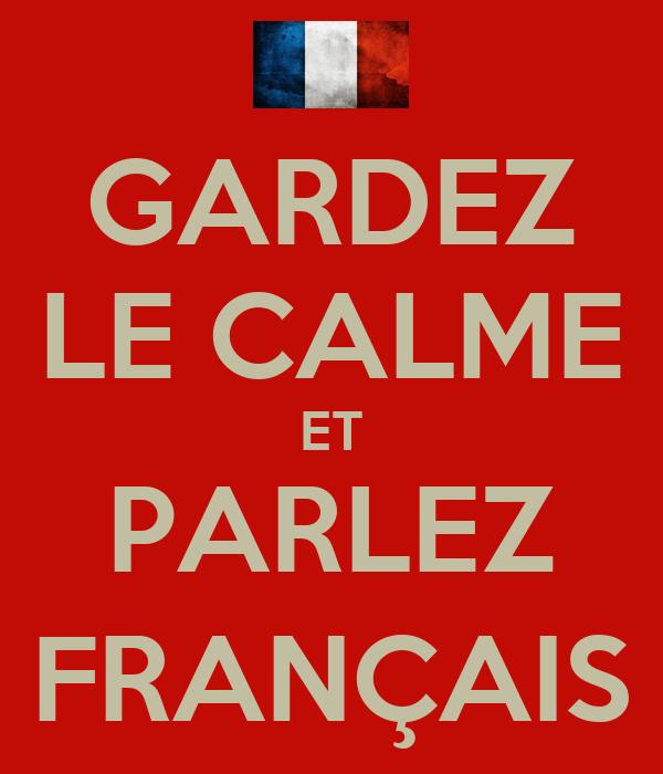GARDEZ LE CALME ET PARLEZ FRANÇAIS