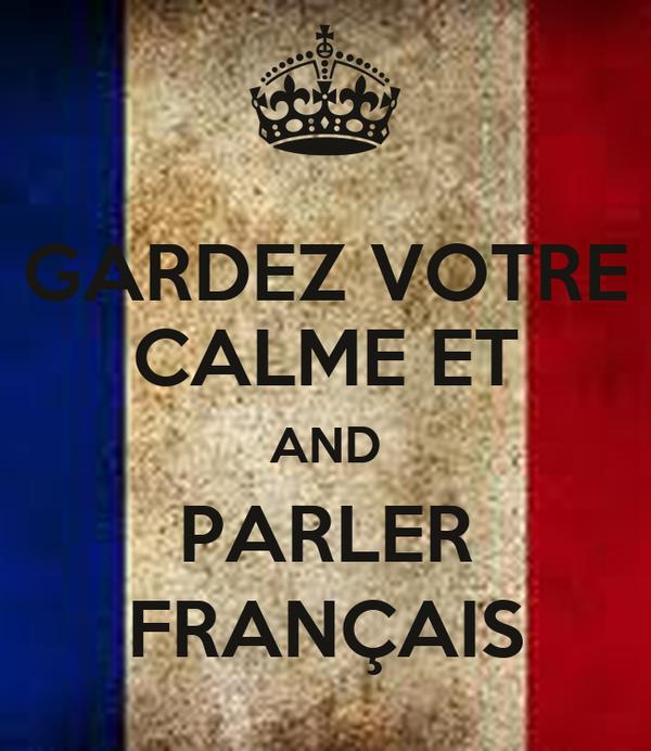 GARDEZ VOTRE CALME ET AND PARLER FRANÇAIS