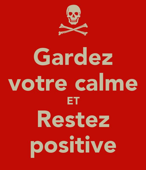 Gardez votre calme ET Restez positive