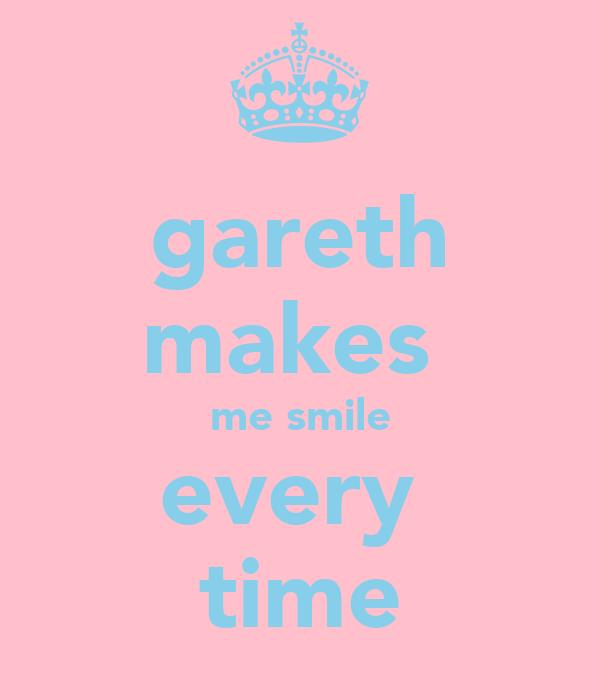 gareth makes  me smile every  time