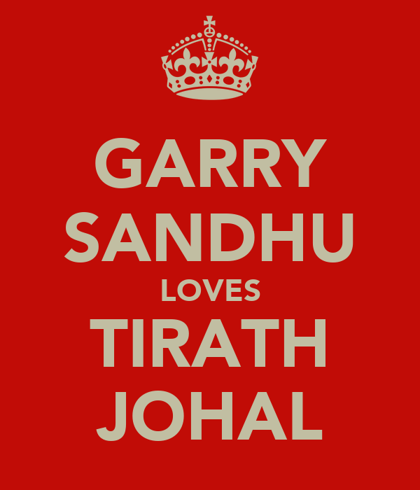 GARRY SANDHU LOVES TIRATH JOHAL