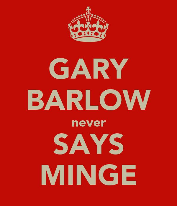 GARY BARLOW never SAYS MINGE