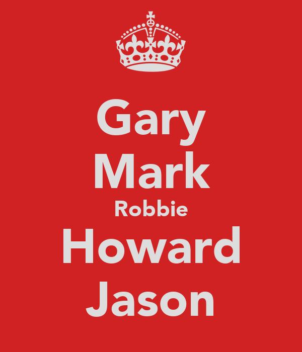 Gary Mark Robbie Howard Jason