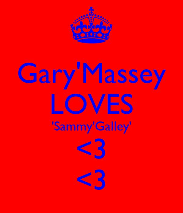 Gary'Massey LOVES 'Sammy'Galley' <3 <3