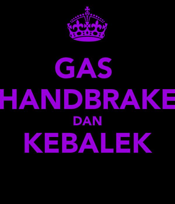 GAS  HANDBRAKE DAN KEBALEK