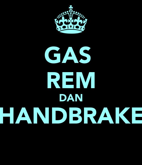GAS  REM DAN HANDBRAKE