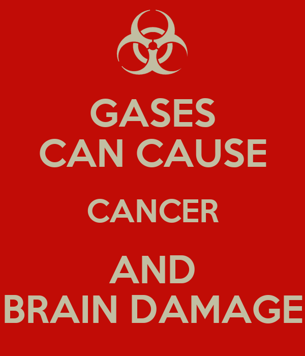 GASES CAN CAUSE CANCER AND BRAIN DAMAGE