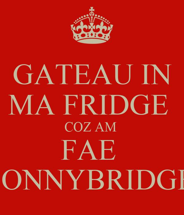 GATEAU IN MA FRIDGE  COZ AM  FAE  BONNYBRIDGE