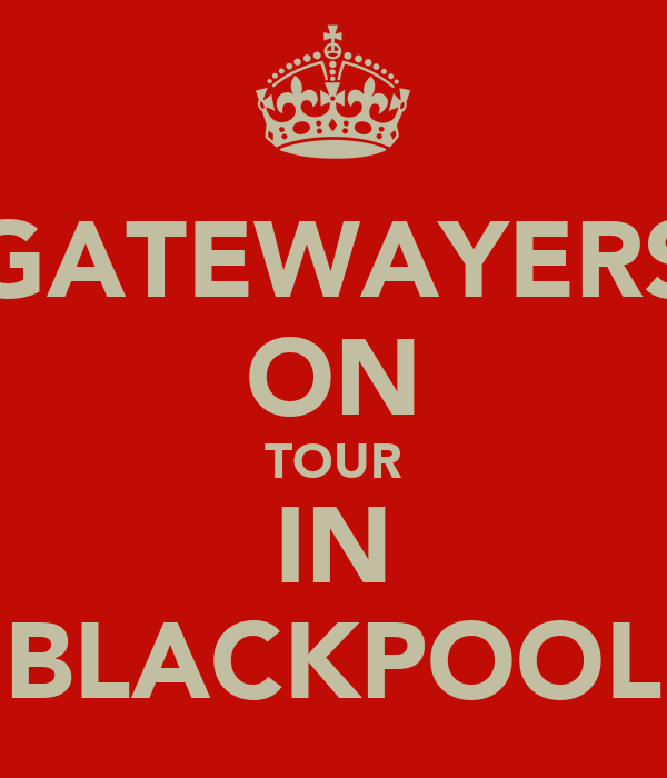 GATEWAYERS ON TOUR IN BLACKPOOL