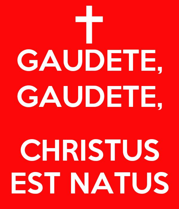 GAUDETE, GAUDETE,  CHRISTUS EST NATUS