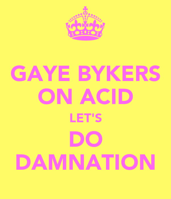 GAYE BYKERS ON ACID LET'S DO DAMNATION