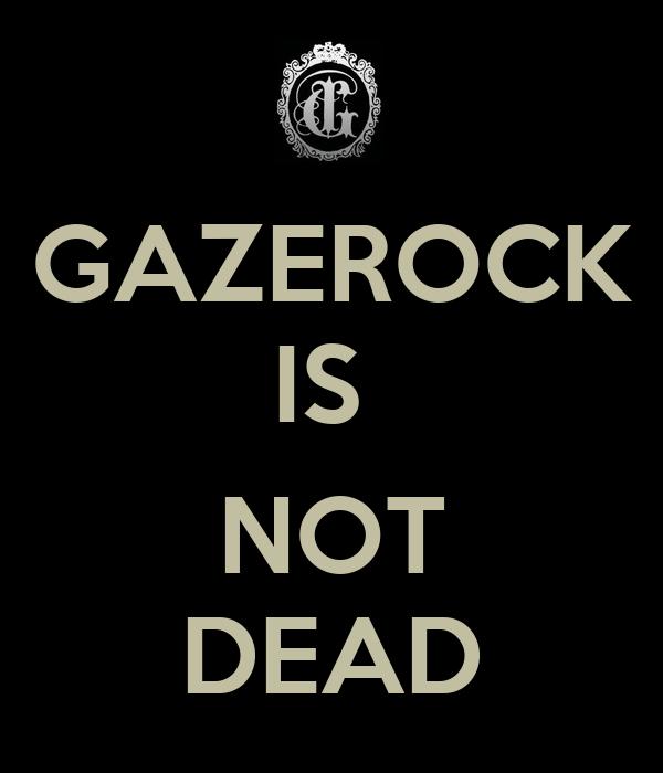 GAZEROCK IS   NOT DEAD