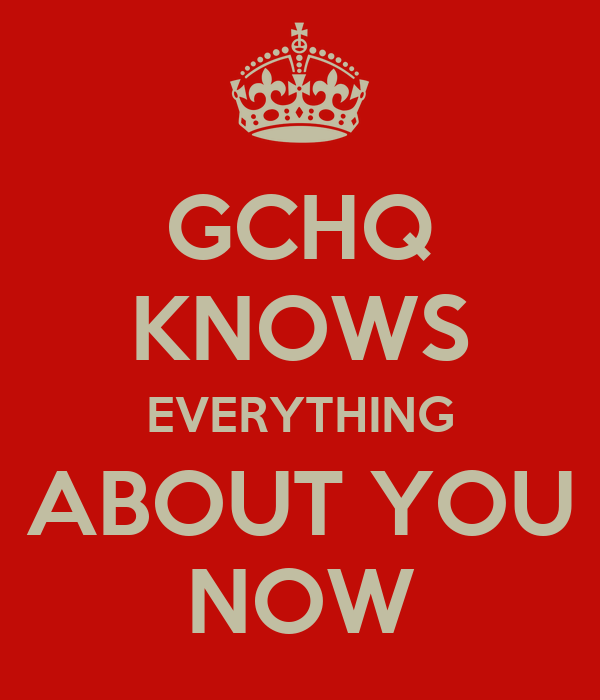 GCHQ KNOWS EVERYTHING ABOUT YOU NOW