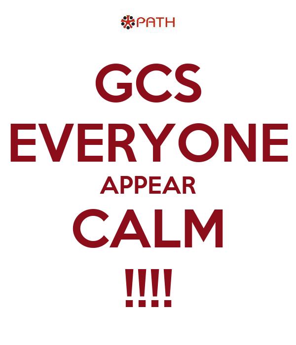 GCS EVERYONE APPEAR CALM !!!!