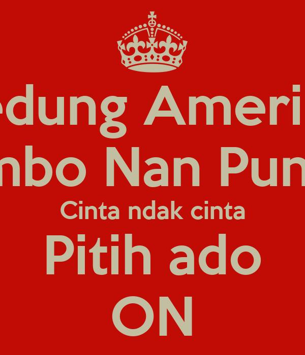 Gedung Amerika  Ambo Nan Punyo Cinta ndak cinta Pitih ado ON