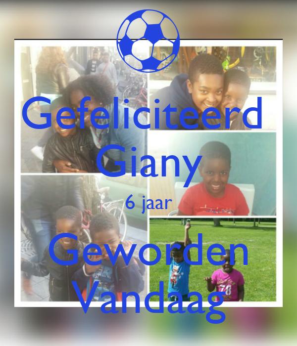 Gefeliciteerd  Giany 6 jaar Geworden Vandaag