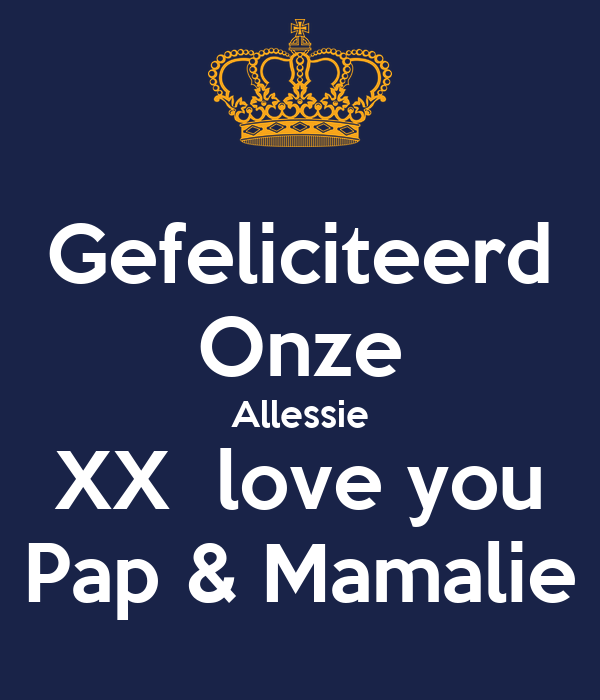 Gefeliciteerd Onze Allessie XX  love you Pap & Mamalie